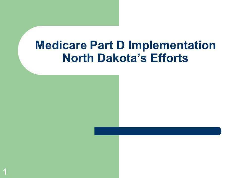 1 Medicare Part D Implementation North Dakotas Efforts