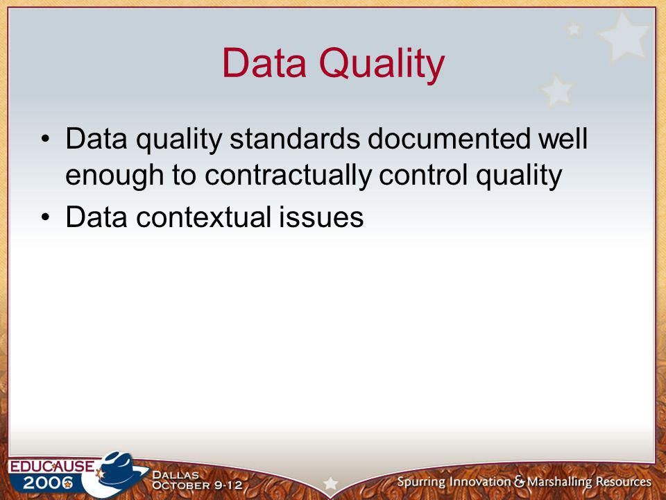 Data Quality Data quality standards documented well enough to contractually control quality Data contextual issues