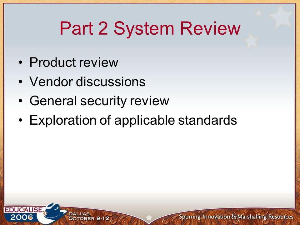 Part 2 System Review Product review Vendor discussions General security review Exploration of applicable standards