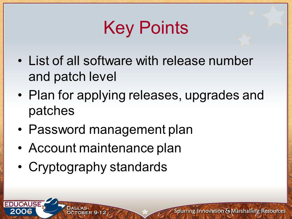 Key Points List of all software with release number and patch level Plan for applying releases, upgrades and patches Password management plan Account