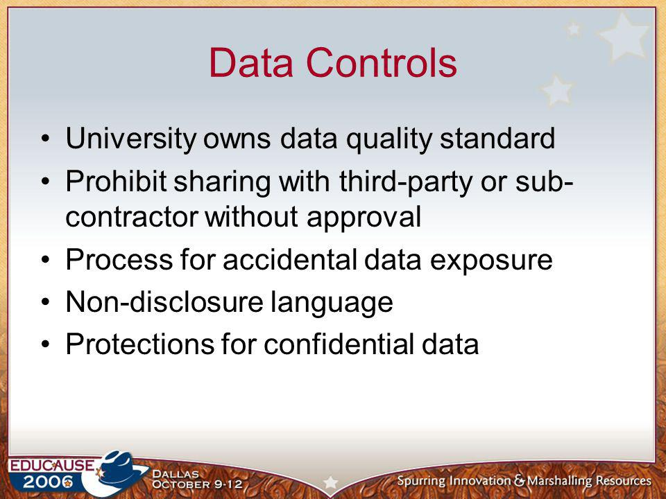 Data Controls University owns data quality standard Prohibit sharing with third-party or sub- contractor without approval Process for accidental data