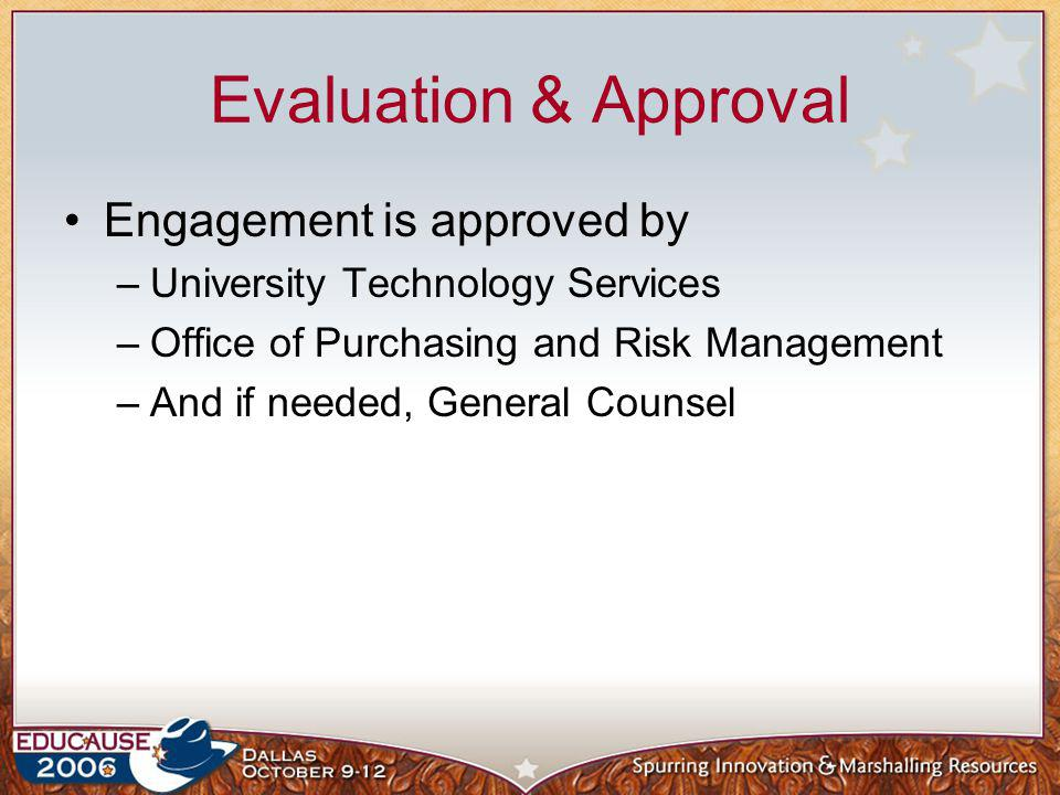 Evaluation & Approval Engagement is approved by –University Technology Services –Office of Purchasing and Risk Management –And if needed, General Coun