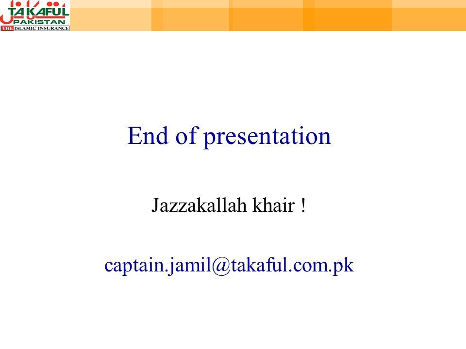End of presentation Jazzakallah khair ! captain.jamil@takaful.com.pk