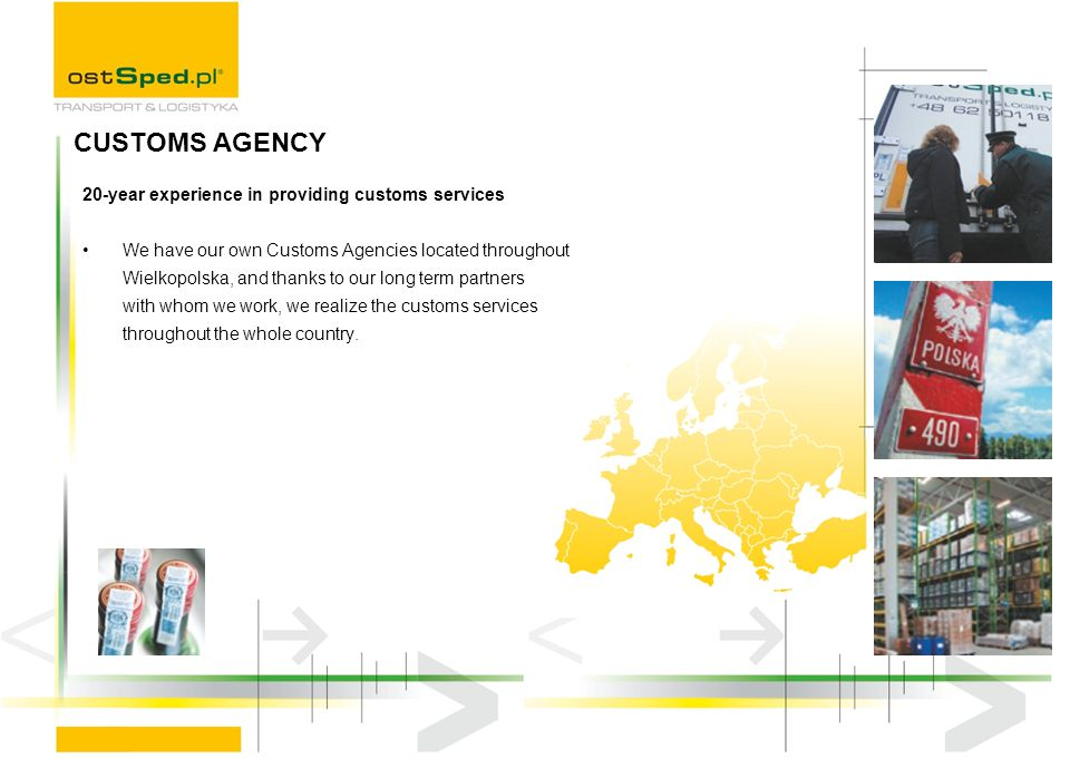 20-year experience in providing customs services We have our own Customs Agencies located throughout Wielkopolska, and thanks to our long term partner