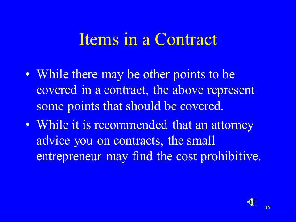 17 Items in a Contract While there may be other points to be covered in a contract, the above represent some points that should be covered. While it i