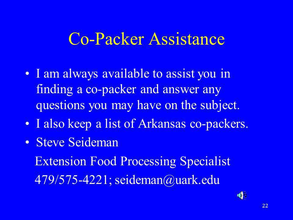 22 Co-Packer Assistance I am always available to assist you in finding a co-packer and answer any questions you may have on the subject. I also keep a