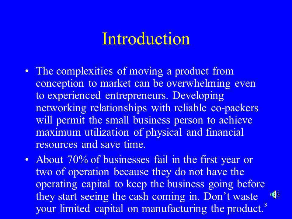 3 Introduction The complexities of moving a product from conception to market can be overwhelming even to experienced entrepreneurs. Developing networ