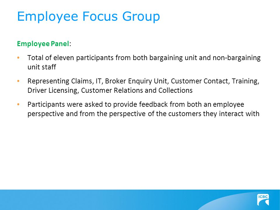 Employee Panel: Total of eleven participants from both bargaining unit and non-bargaining unit staff Representing Claims, IT, Broker Enquiry Unit, Cus