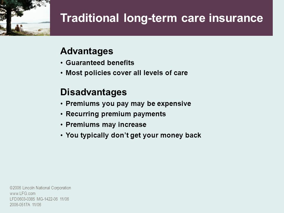 ©2006 Lincoln National Corporation www.LFG.com LFD0603-0385 MG-1422-06 11/06 2006-0517A 11/06 Advantages Most policies cover all levels of care Guaran