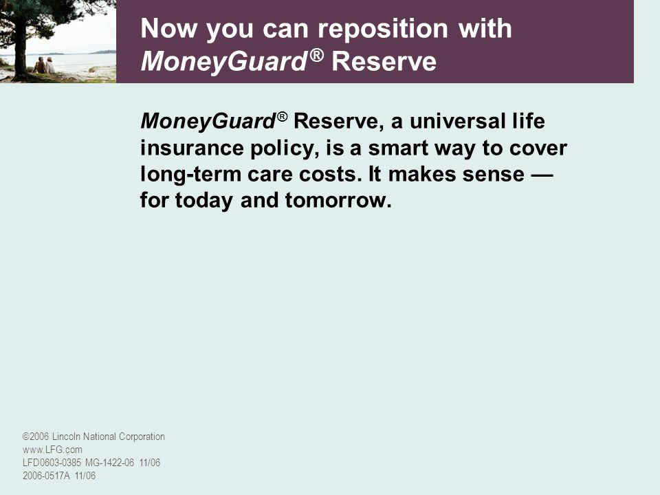 ©2006 Lincoln National Corporation www.LFG.com LFD0603-0385 MG-1422-06 11/06 2006-0517A 11/06 Now you can reposition with MoneyGuard ® Reserve MoneyGu
