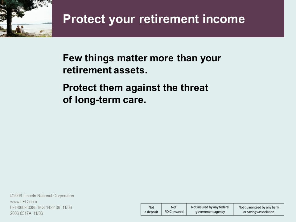 ©2006 Lincoln National Corporation www.LFG.com LFD0603-0385 MG-1422-06 11/06 2006-0517A 11/06 Protect your retirement income Few things matter more th