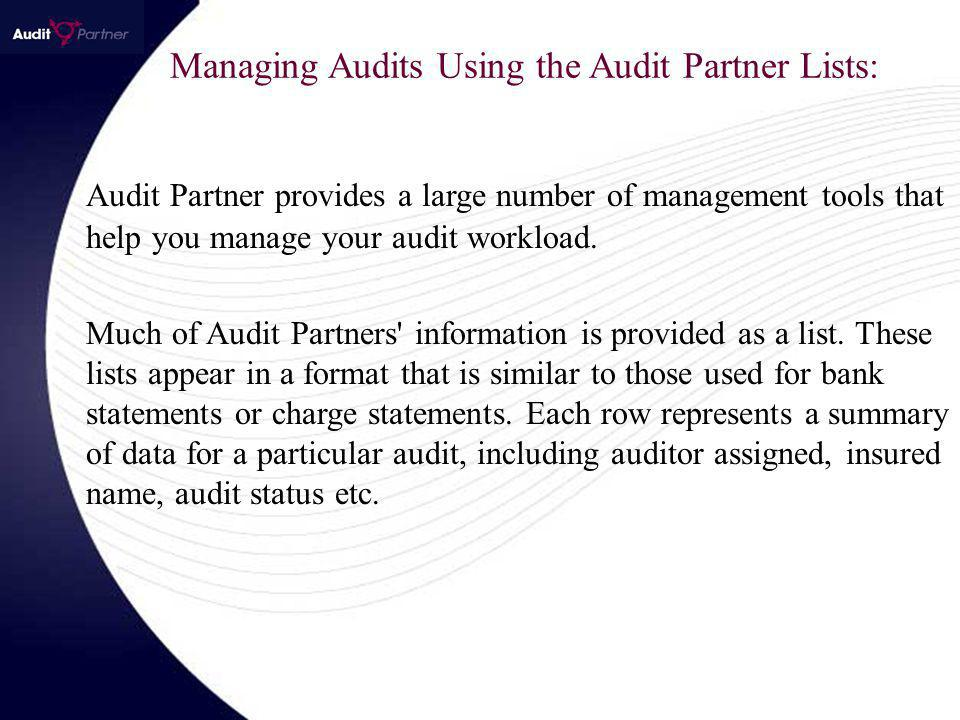 Managing Audits Using the Audit Partner Lists: Audit Partner provides a large number of management tools that help you manage your audit workload.