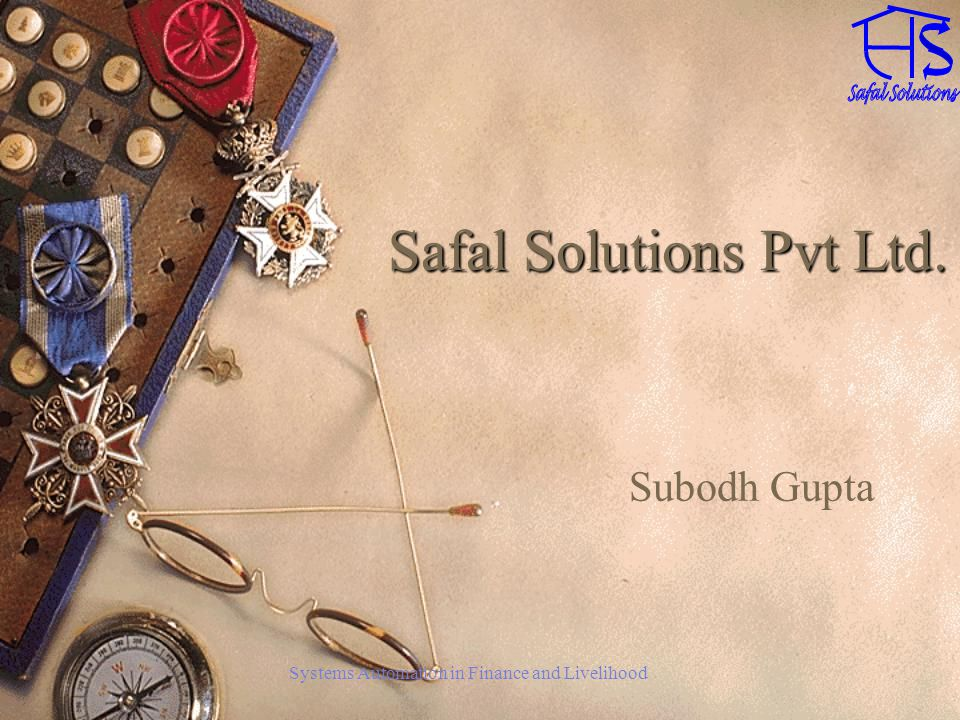 Systems Automation in Finance and Livelihood Safal Solutions Pvt Ltd. Subodh Gupta