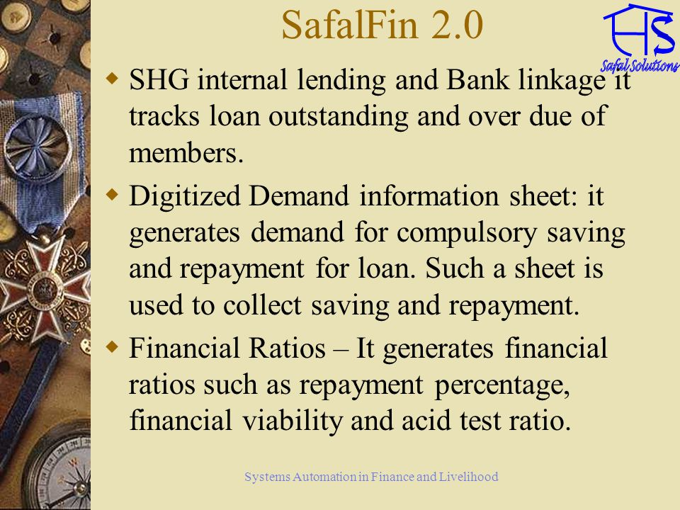 Systems Automation in Finance and Livelihood SafalFin 2.0 SHG internal lending and Bank linkage it tracks loan outstanding and over due of members.