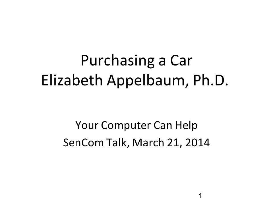 Purchasing a Car Elizabeth Appelbaum, Ph.D. Your Computer Can Help SenCom Talk, March 21, 2014 1