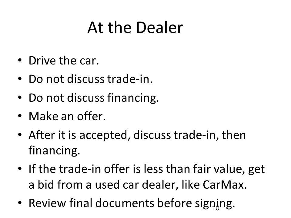 At the Dealer Drive the car. Do not discuss trade-in.