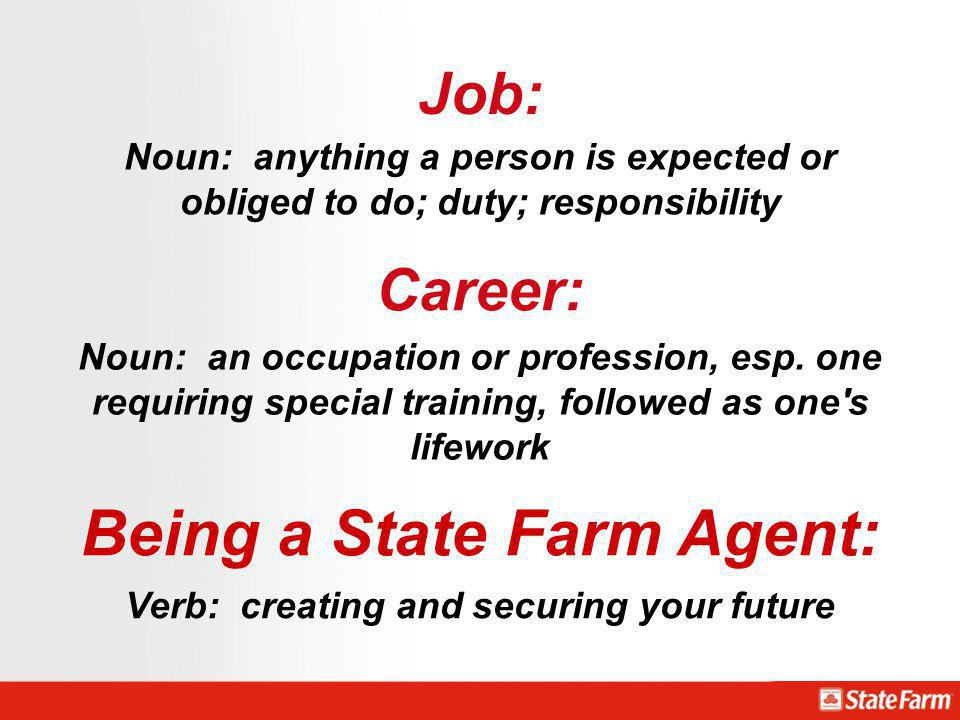 Job: Noun: anything a person is expected or obliged to do; duty; responsibility Career: Noun: an occupation or profession, esp. one requiring special