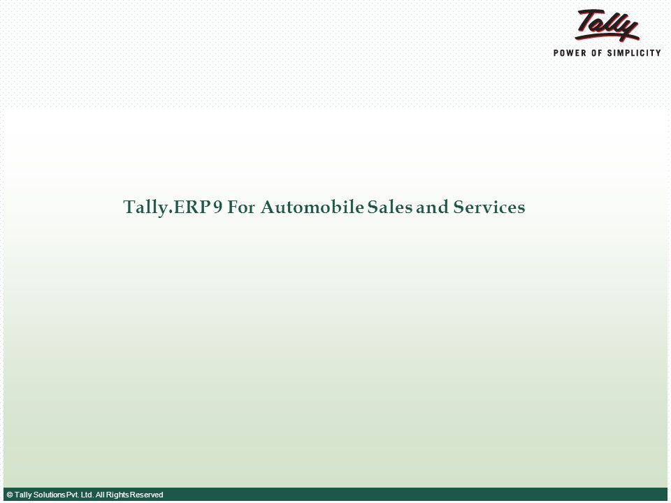 © Tally Solutions Pvt. Ltd. All Rights Reserved Tally.ERP 9 For Automobile Sales and Services