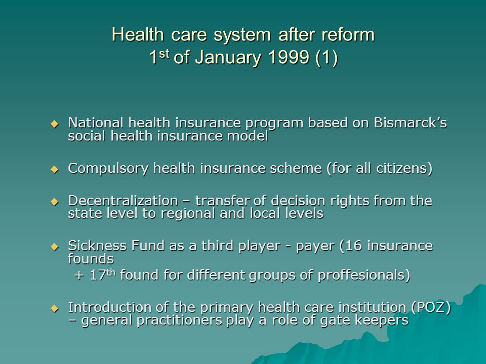 Health care system after reform 1 st of January 1999 (1) National health insurance program based on Bismarcks social health insurance model National h