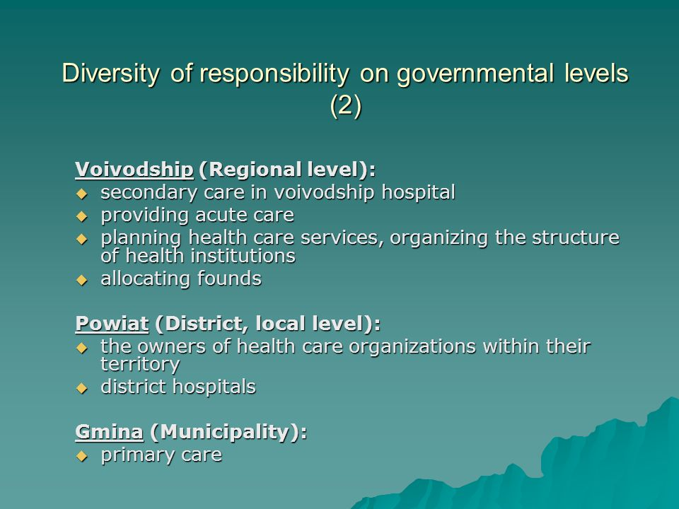 Diversity of responsibility on governmental levels (2) Voivodship (Regional level): secondary care in voivodship hospital secondary care in voivodship