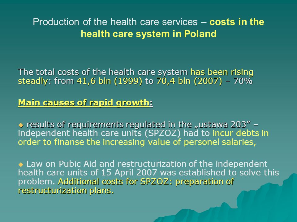 Production of the health care services – costs in the health care system in Poland The total costs of the health care system has been rising steadly: