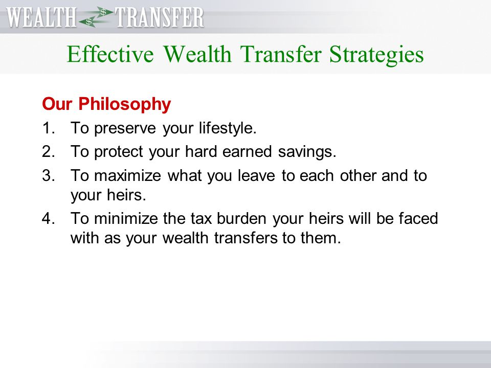 Effective Wealth Transfer Strategies Maximizing the value of your estate. This Strategy is best suited for: People who want to leave more wealth to th