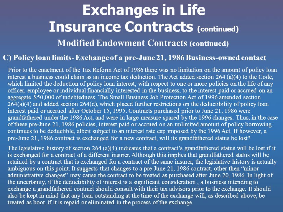 Modified Endowment Contracts (continued) C) Policy loan limits- Exchange of a pre-June 21, 1986 Business-owned contact Prior to the enactment of the T