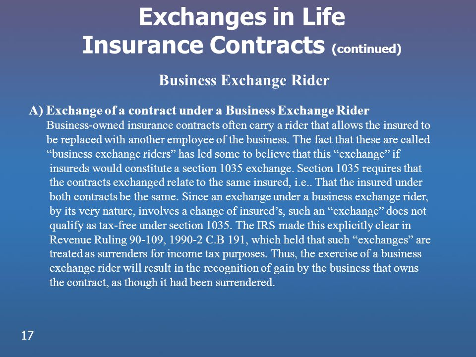 Business Exchange Rider A) Exchange of a contract under a Business Exchange Rider Business-owned insurance contracts often carry a rider that allows t