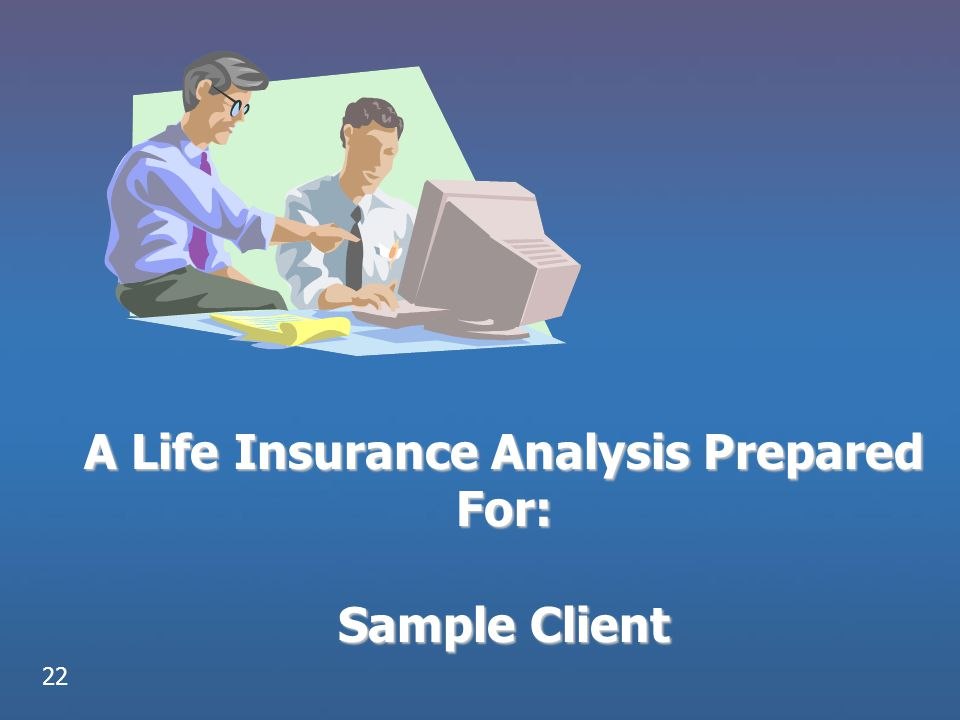 A Life Insurance Analysis Prepared For: Sample Client 22