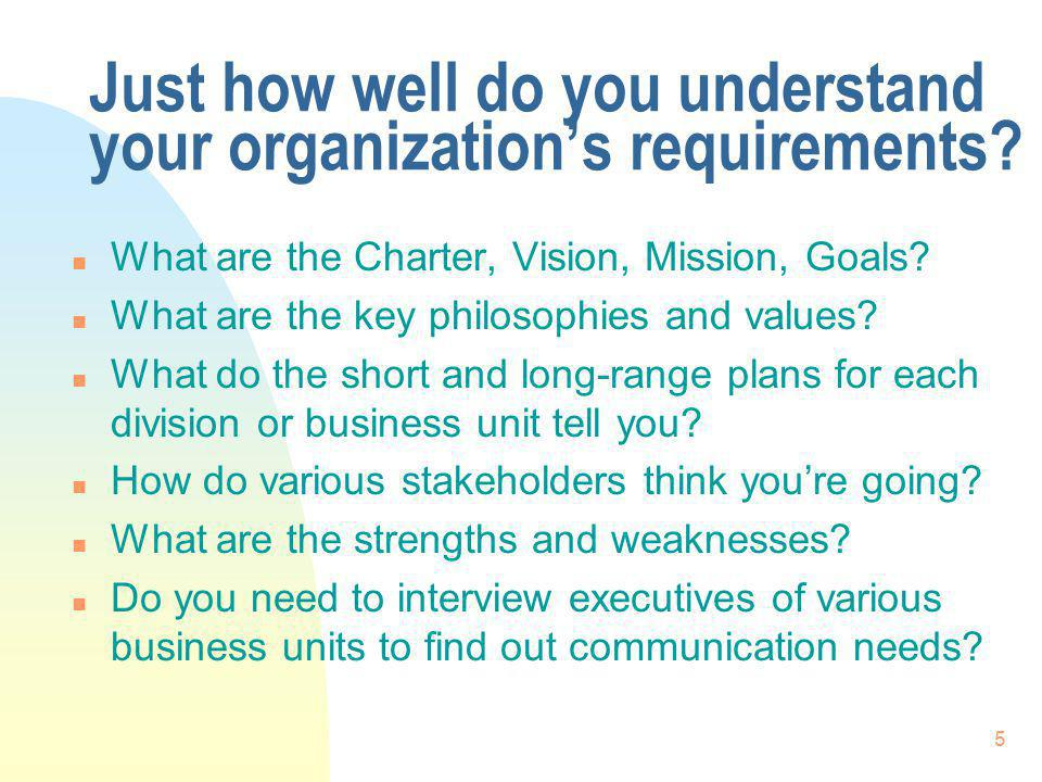 5 Just how well do you understand your organizations requirements.