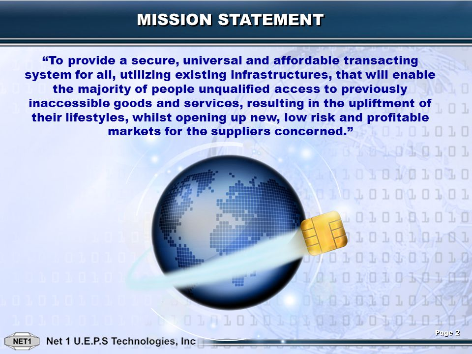 MISSION STATEMENT To provide a secure, universal and affordable transacting system for all, utilizing existing infrastructures, that will enable the m