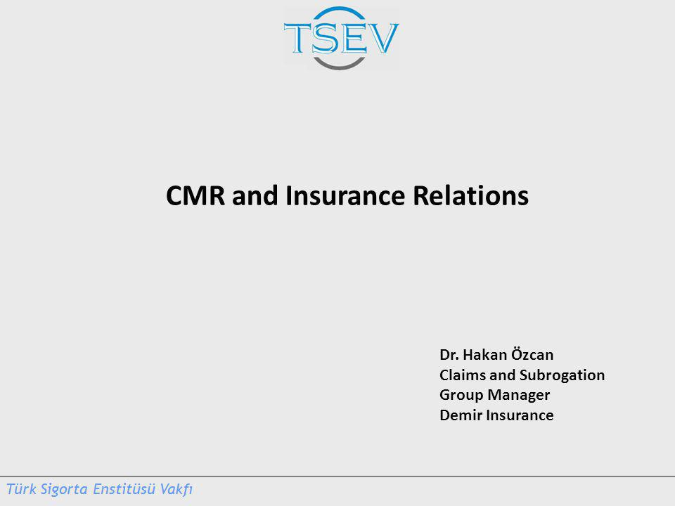 Dr. Hakan Özcan Claims and Subrogation Group Manager Demir Insurance CMR and Insurance Relations