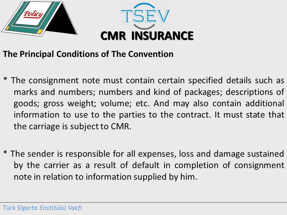 CMR INSURANCE The Principal Conditions of The Convention * The consignment note must contain certain specified details such as marks and numbers; numbers and kind of packages; descriptions of goods; gross weight; volume; etc.