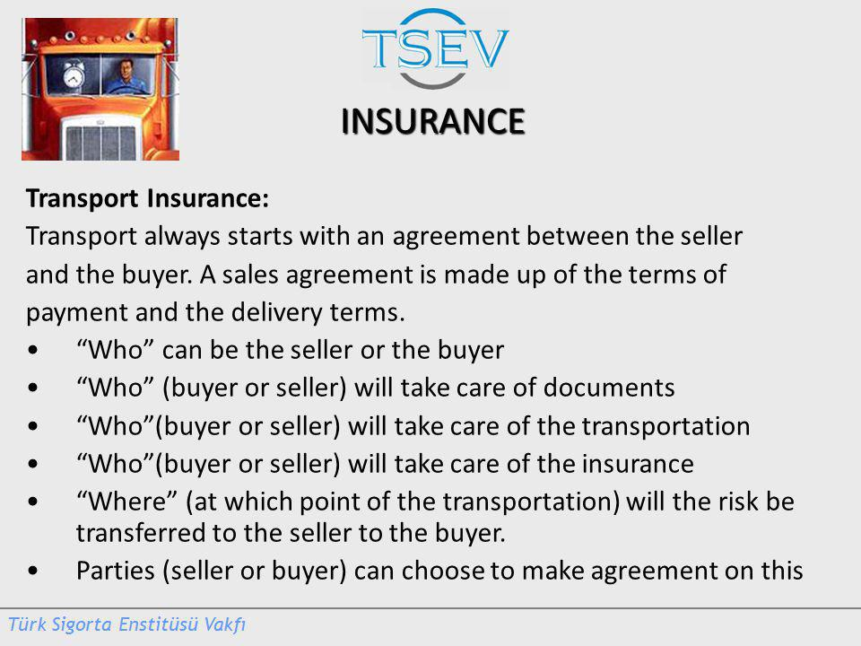 INSURANCE Transport Insurance: Transport always starts with an agreement between the seller and the buyer.