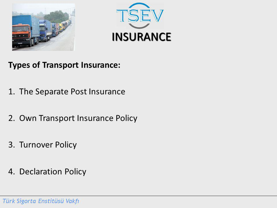 INSURANCE Types of Transport Insurance: 1. The Separate Post Insurance 2.