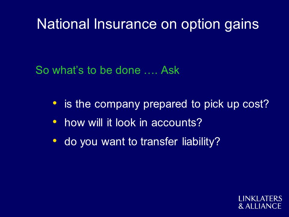 National Insurance on option gains So whats to be done …. Ask is the company prepared to pick up cost? how will it look in accounts? do you want to tr