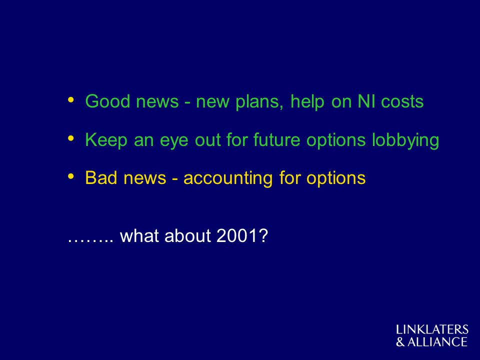 Good news - new plans, help on NI costs Keep an eye out for future options lobbying Bad news - accounting for options …….. what about 2001?