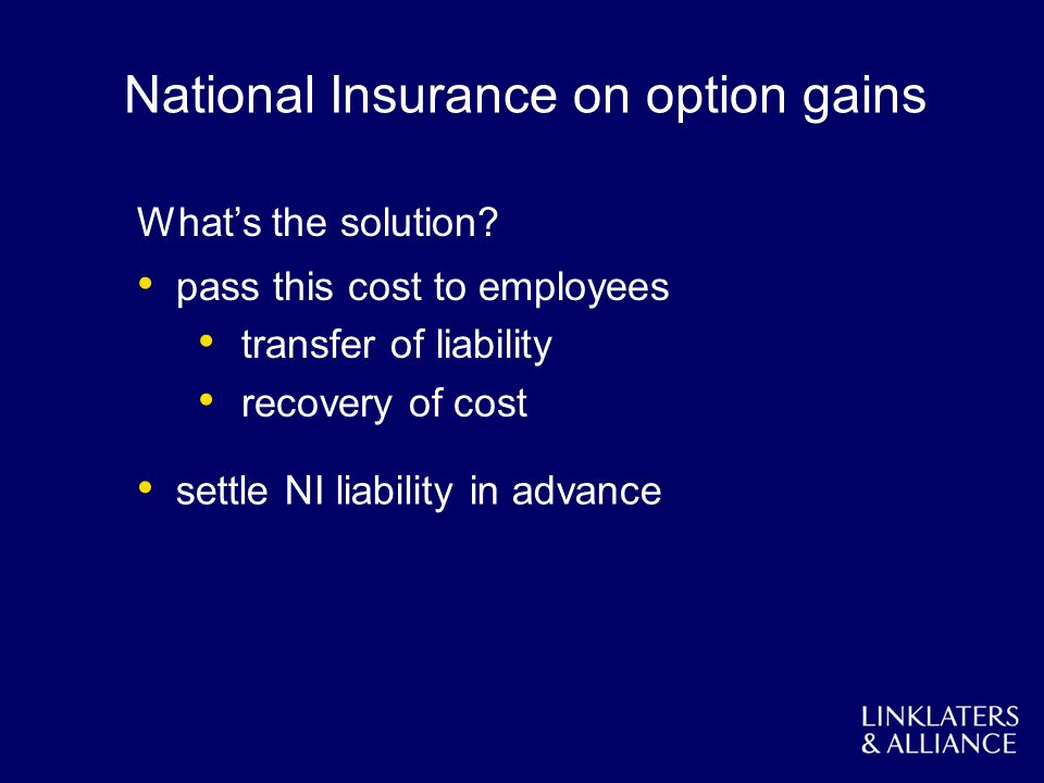 National Insurance on option gains Whats the solution? pass this cost to employees transfer of liability recovery of cost settle NI liability in advan