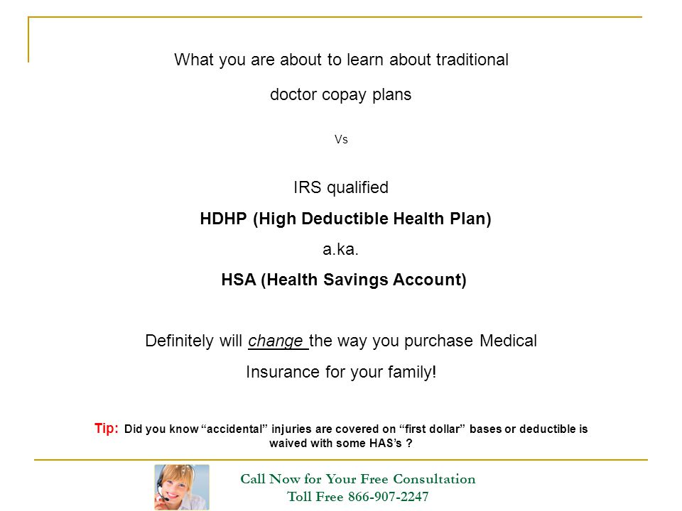 What you are about to learn about traditional doctor copay plans Vs IRS qualified HDHP (High Deductible Health Plan) a.ka. HSA (Health Savings Account