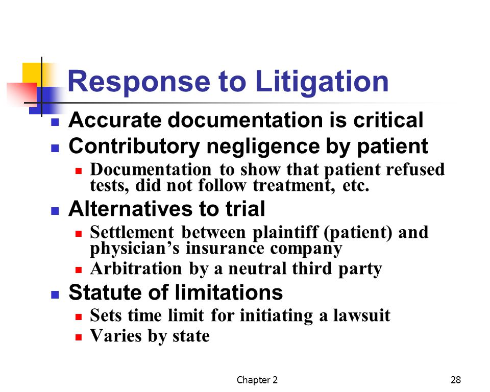 Chapter 228 Response to Litigation Accurate documentation is critical Contributory negligence by patient Documentation to show that patient refused te