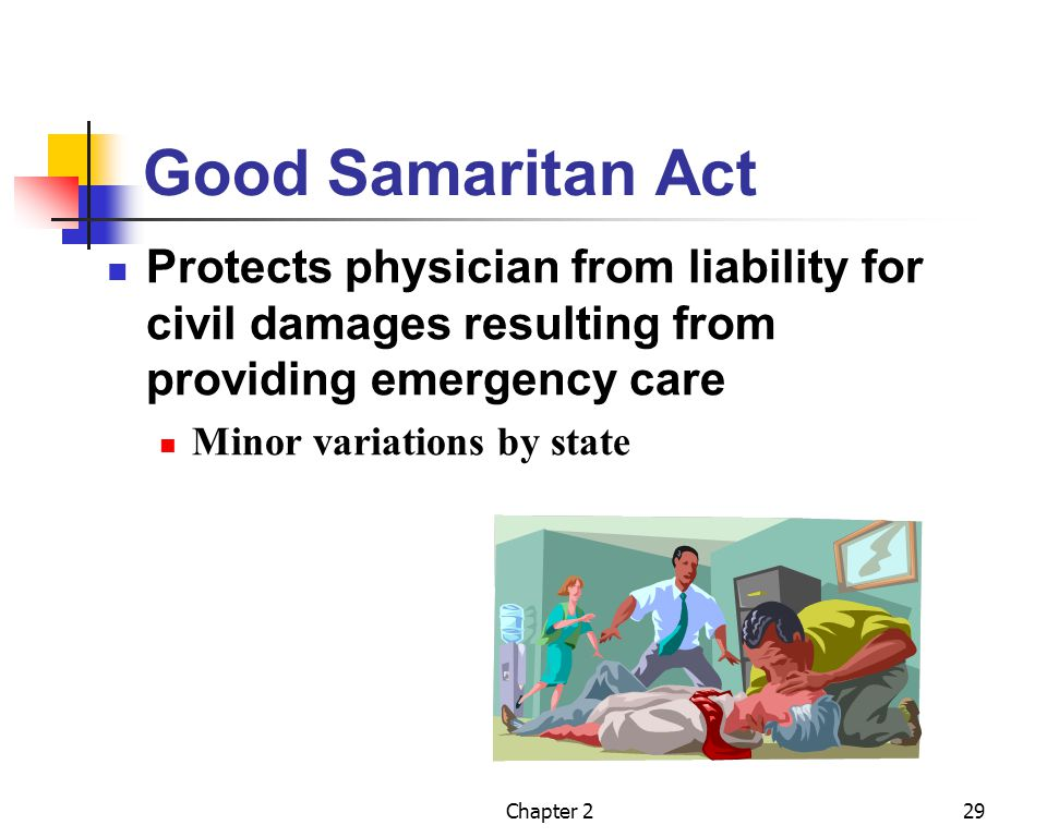 Chapter 229 Good Samaritan Act Protects physician from liability for civil damages resulting from providing emergency care Minor variations by state