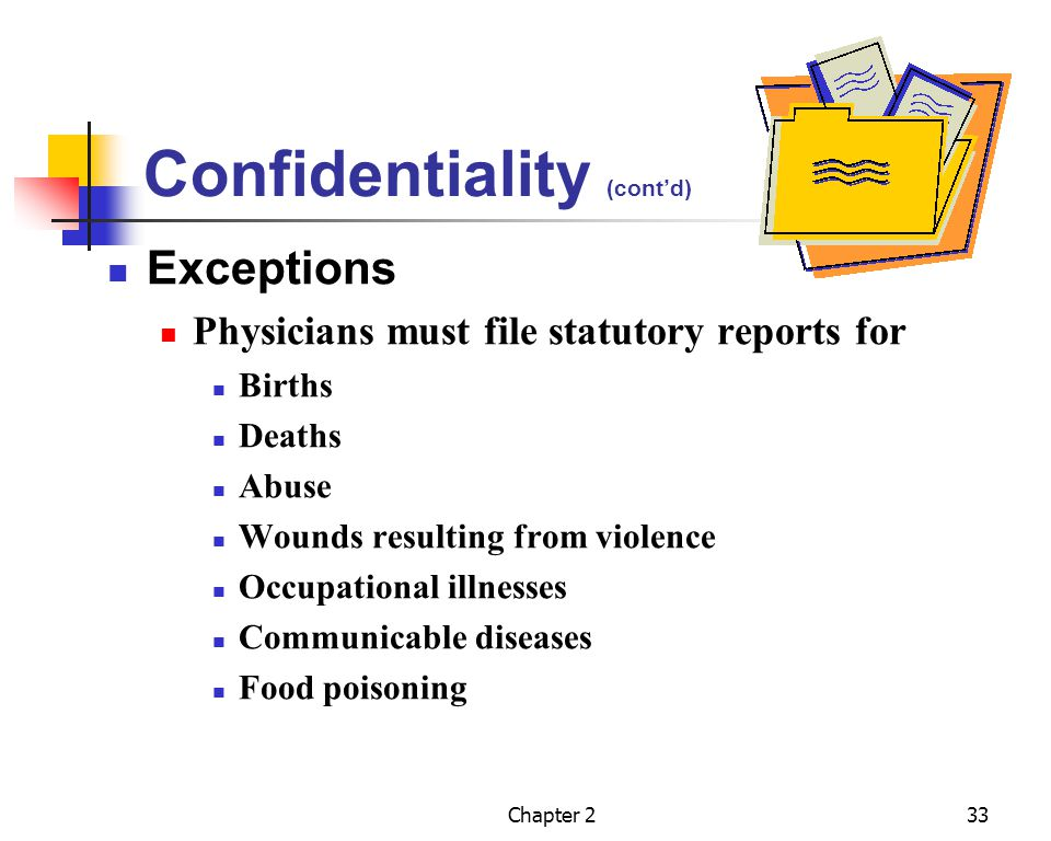 Chapter 233 Confidentiality (contd) Exceptions Physicians must file statutory reports for Births Deaths Abuse Wounds resulting from violence Occupatio