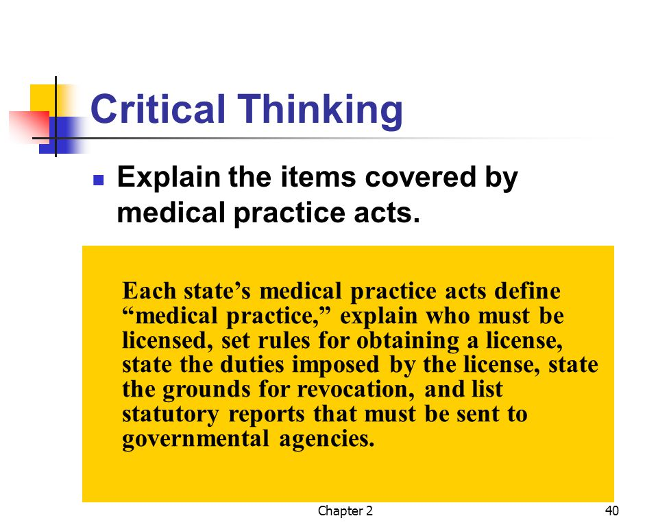 Chapter 240 Critical Thinking Explain the items covered by medical practice acts. Each states medical practice acts define medical practice, explain w