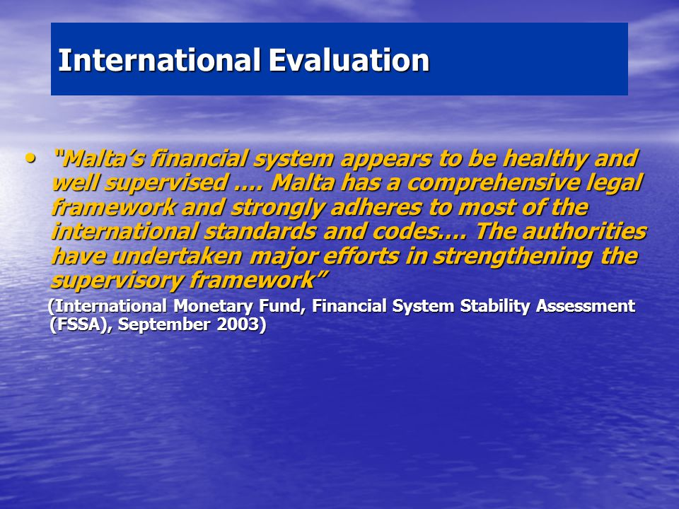 International Evaluation Maltas financial system appears to be healthy and well supervised ….