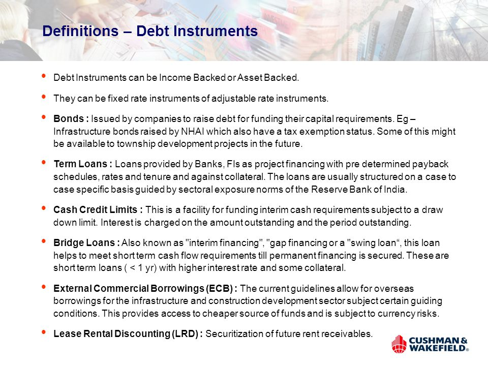 Definitions – Debt Instruments Debt Instruments can be Income Backed or Asset Backed.
