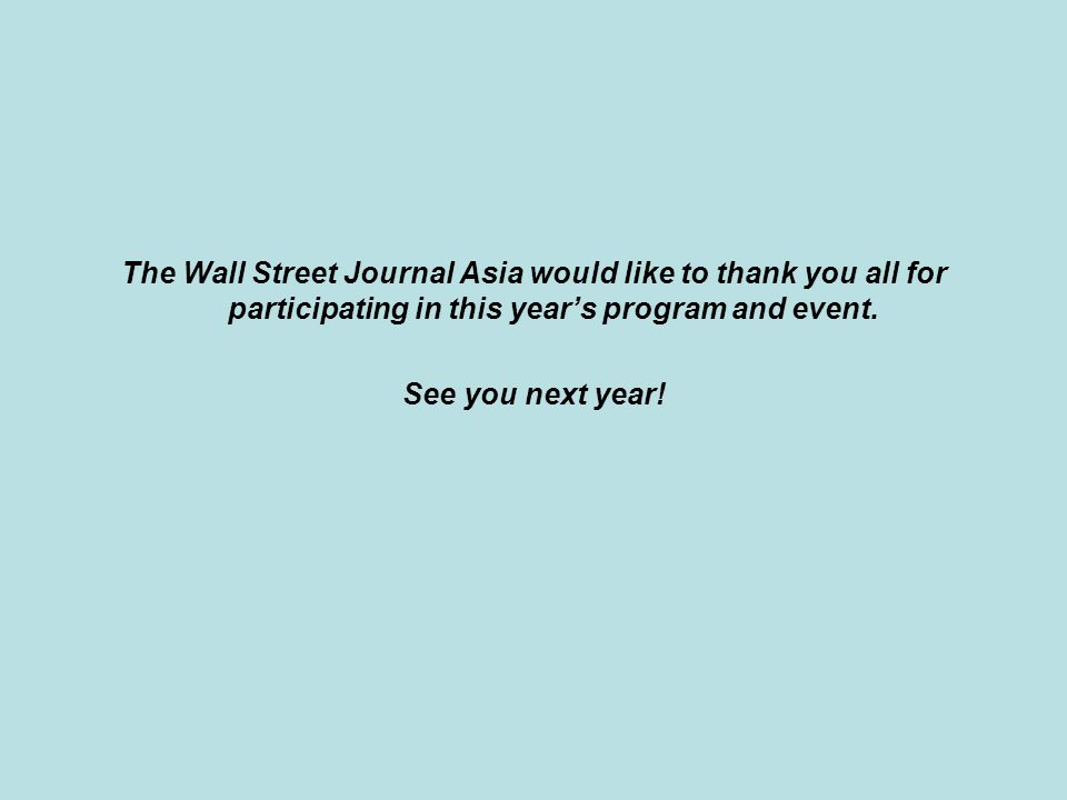 The Wall Street Journal Asia would like to thank you all for participating in this years program and event.