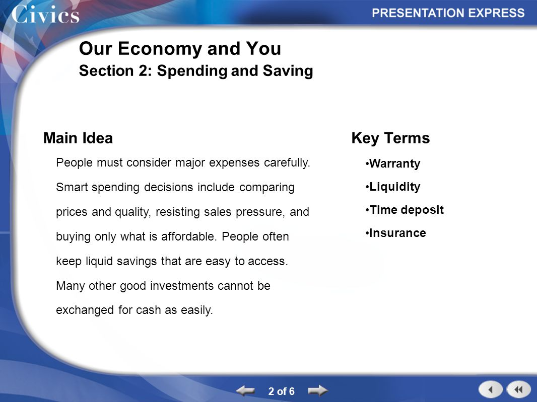 2 of 6 Our Economy and You Section 2: Spending and Saving Main Idea People must consider major expenses carefully. Smart spending decisions include co