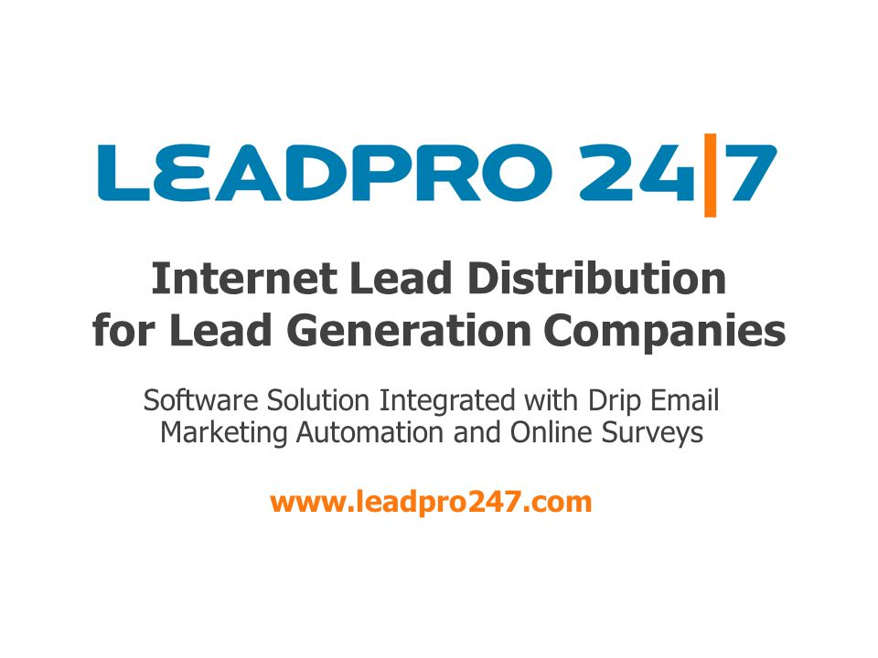 Internet Lead Distribution for Lead Generation Companies Software Solution Integrated with Drip Email Marketing Automation and Online Surveys www.leadpro247.com