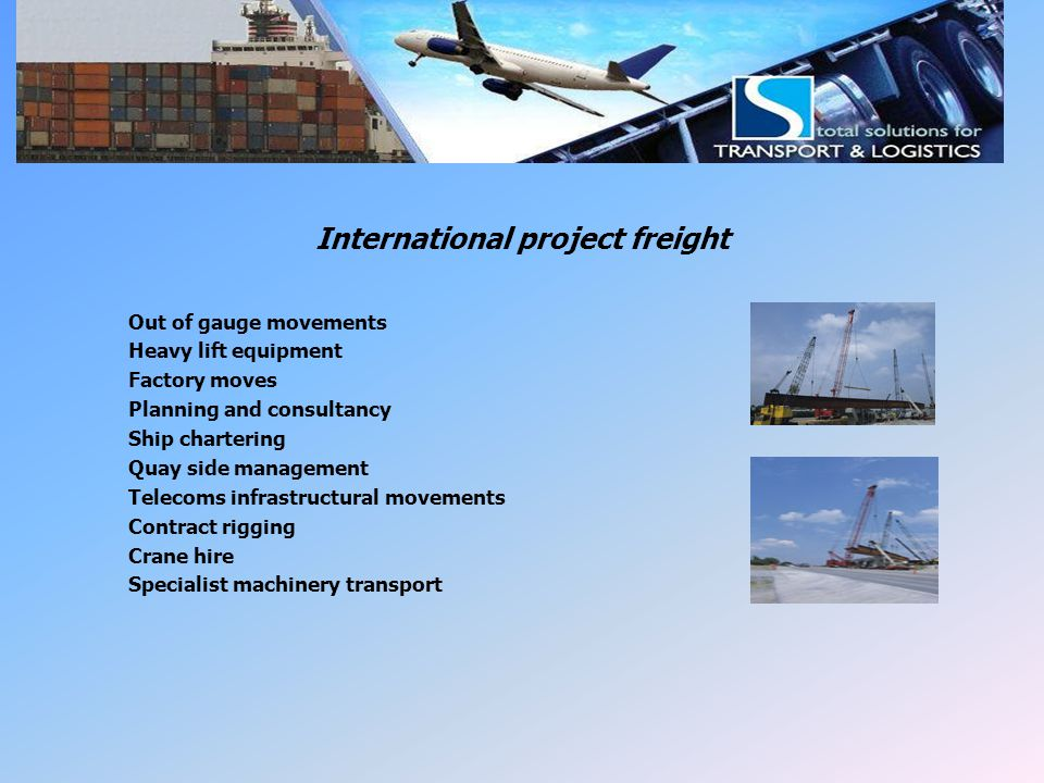 LSI Project freight International project freight Out of gauge movements Heavy lift equipment Factory moves Planning and consultancy Ship chartering Q