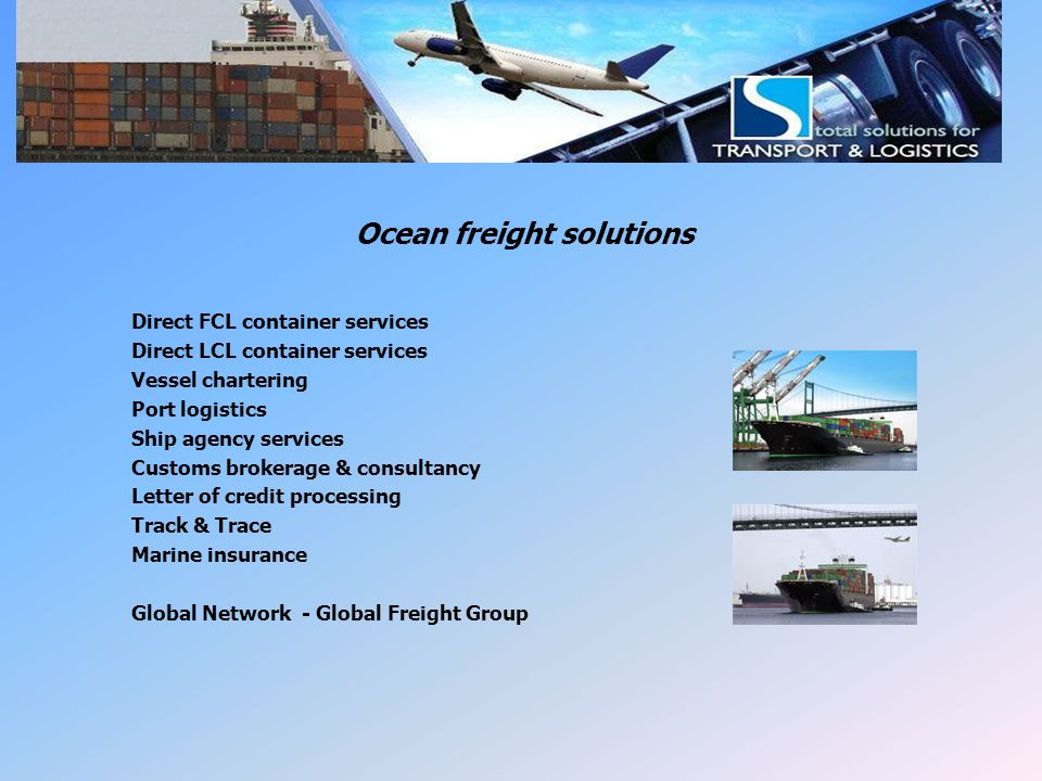 LSI Ocean Freight Ocean freight solutions Direct FCL container services Direct LCL container services Vessel chartering Port logistics Ship agency ser